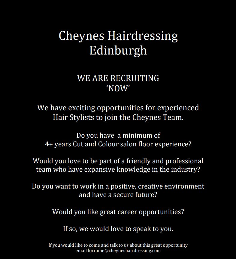 WE ARE RECRUITING AT CHEYNES HAIR SALONS IN EDINBURGH